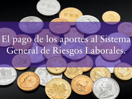 El pago de los aportes al Sistema General de Riesgos Laborales.