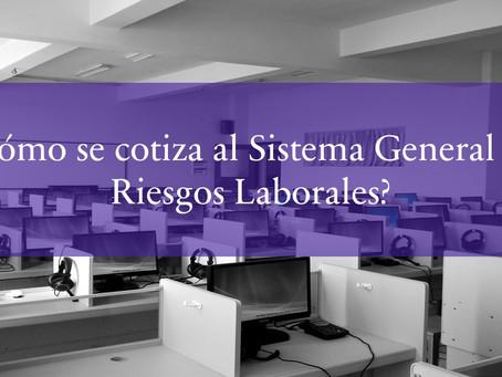 ¿Cómo se cotiza al Sistema General de Riesgos Laborales?