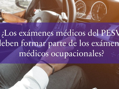 ¿Los exámenes médicos del PESV, deben formar parte de los exámenes médicos ocupacionales?