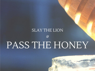 Slay the Lion and Pass the Honey