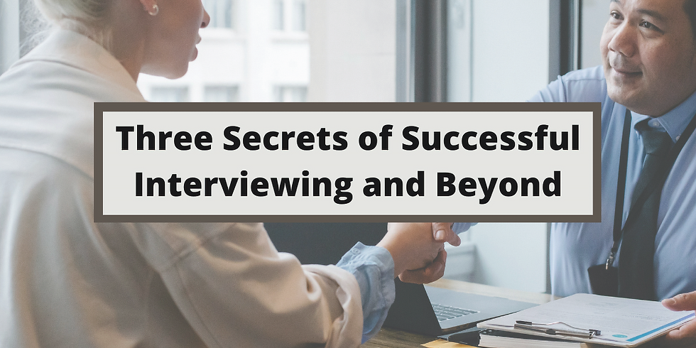 Three Secrets of Successful Interviewing and Beyond