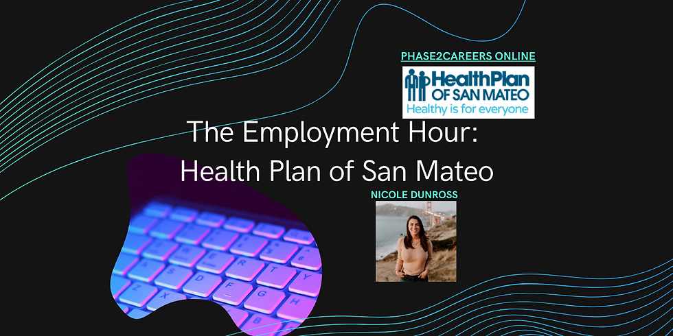 The Employment Hour: Health Plan of San Mateo - Presented by Nicole Dunross