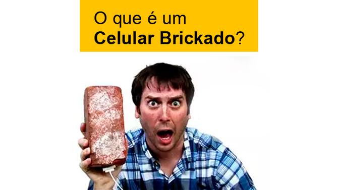 O que é um Celular BRICKADO?