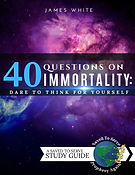 40 Questions on Immortality_James White-