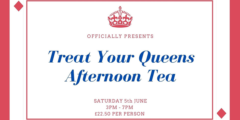 TREAT YOUR QUEENS - AFTERNOON TEA
