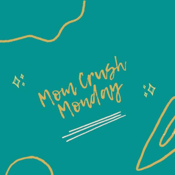 Mom Crush Monday