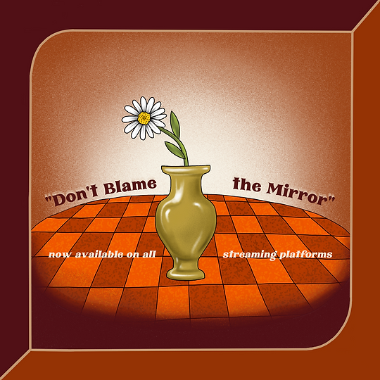 Don't Blame the Mirror now available on all streaming platforms (1).png