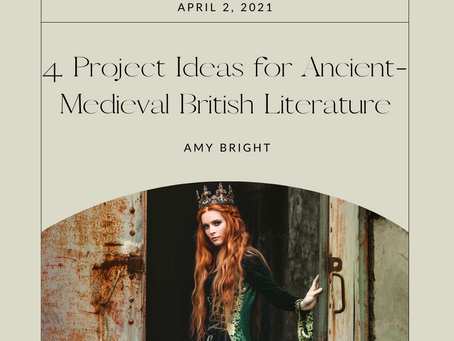 4 Project Ideas for Ancient-Medieval British Literature