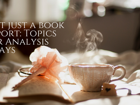 Not Just a Book Report: Topics for Analysis Essays