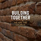 BuildingTogetherWeAreTheChurch.png