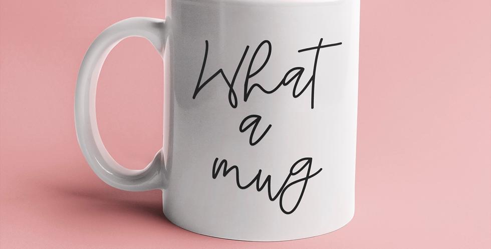 What a Mug - 11oz White Ceramic Mug