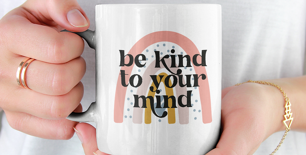 Be Kind to Your Mind - 11oz White Ceramic Mug
