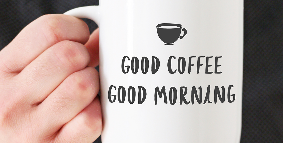 Good Coffee Good Morning - 11oz White Ceramic Mug