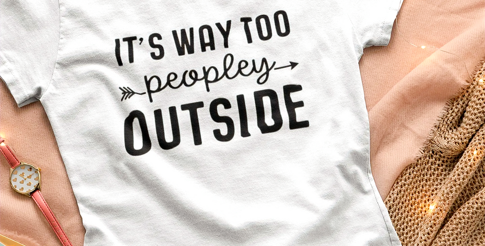 It's Way Too Peopley Outside - White T-Shirt