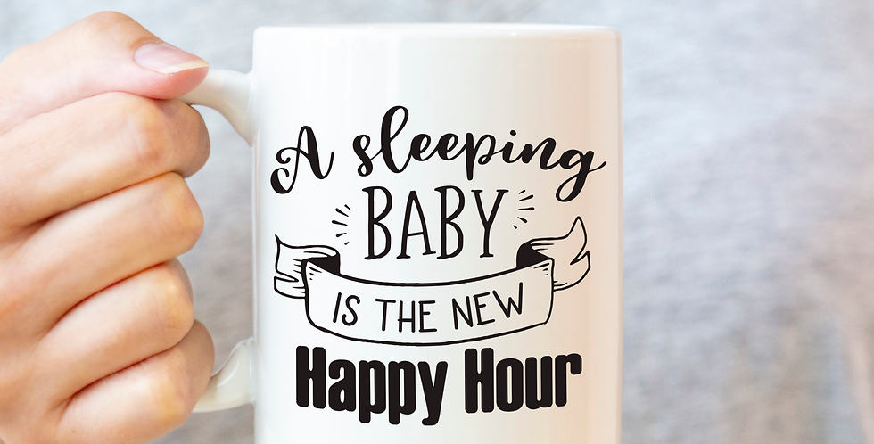 A Sleeping Baby is the New Happy Hour - 11oz White Ceramic Mug