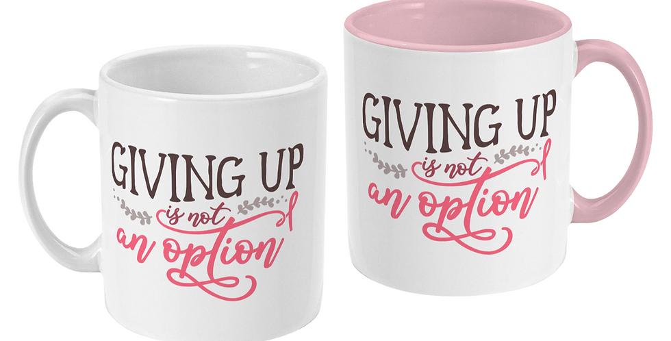 Giving Up is Not an Option - 11oz Ceramic Mug