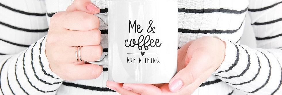Me & Coffee Are a Thing - 11oz White Ceramic Mug