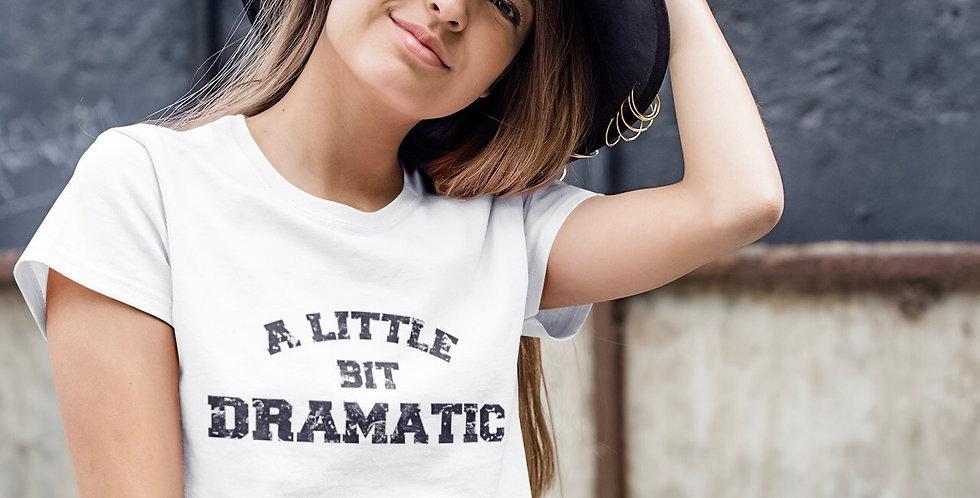 A Little Bit Dramatic - T-Shirt