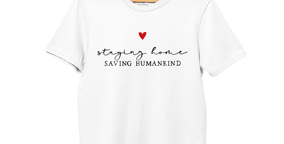 Staying Home Saving Humankind (White) - T-Shirt