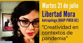 """""""Creativad en contextos de pandemia"""" Libertad Mora"""