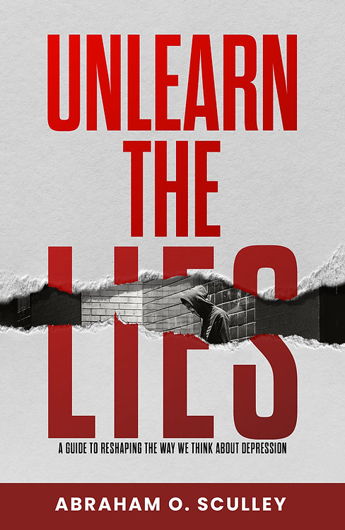 Unlearn The Lies: A Guide to Reshaping the Way We Think about Depression