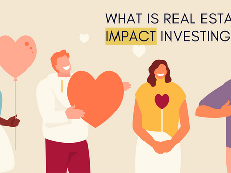 What is Real Estate Impact Investing?
