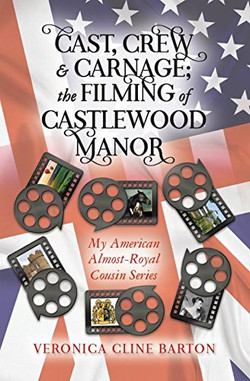 Cast, Crew & Carnage: The Filming of Castlewood Manor by Veronica Cline Barton
