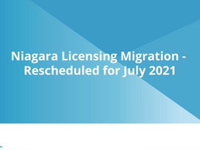 Niagara Licensing Migration - RESCHEDULED FOR JULY 2021