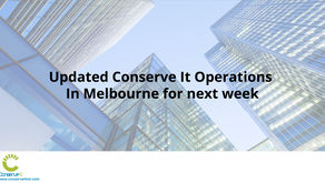 Updated Conserve It Operations In Melbourne for next week