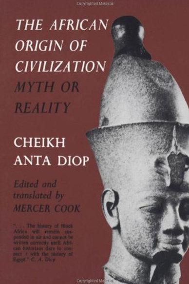 The African Origin Of Civilization Myth Reality - Cheikh Anta Diop