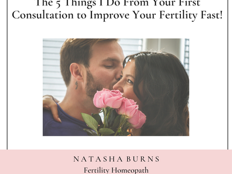 The 5 Things I Do From Your First Consultation to Improve Your Fertility Fast!
