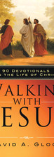 Walking with Jesus: 90 Devotionals on the Life of Christ