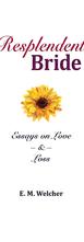 Resplendent Bride: Essays on Love & Loss