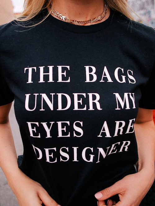 THE BAGS UNDER MY EYES ARE DESIGNER - BLACK