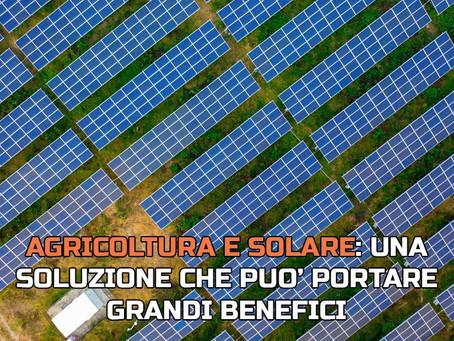 Agricoltura e solare: una soluzione che può portare grandi benefici
