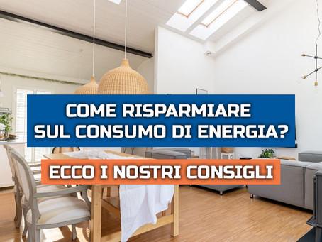 Come risparmiare sul consumo di energia? Ecco i nostri consigli