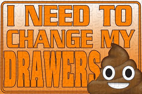 I NEED TO CHANGE MY DRAWERS