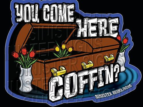 You come here coffin sticker