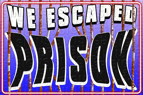 WE ESCAPED PRISON