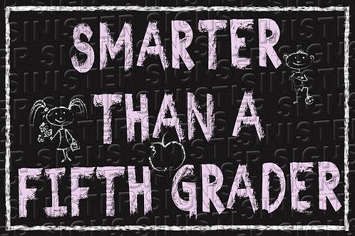 SMARTER THAN A FIFTH GRADER