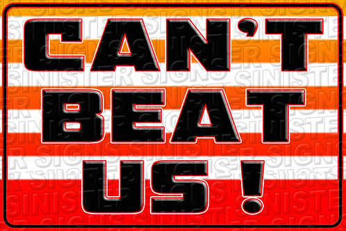 CAN'T BEAT US !