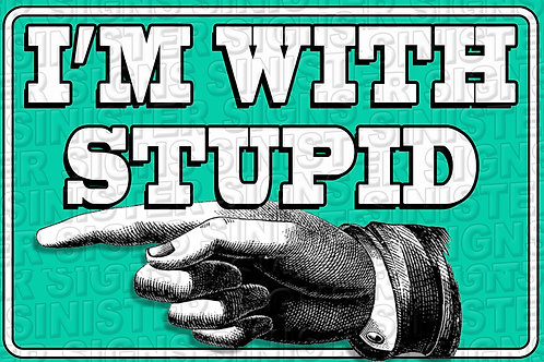 I'M WITH STUPID RIGHT
