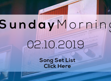 02.10.2019//SUNDAY MORNING SONG SET LIST