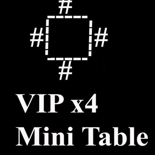VIP Mini 4 Private Table of 4x $500