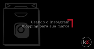 O que é Instagram Shopping? Como cadastro minha Loja Virtual?