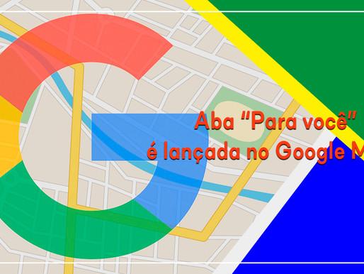 """Aba """"Para você"""" é lançada no Google Maps!"""