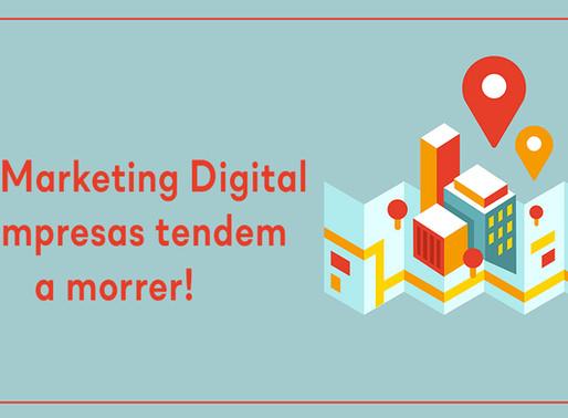 Sem Marketing Digital as empresas tendem a morrer!