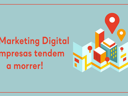 Sem Marketing Digital as empresas tendem a morrer!