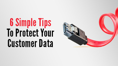 6 Simple Tips to Protect Your Customer Data