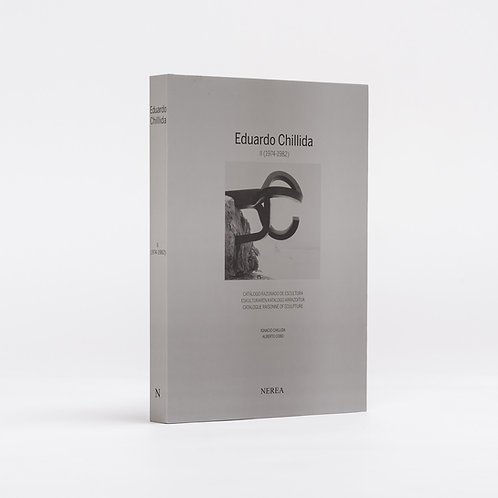 EDUARDO CHILLIDA II (1974-1982) CATALOGUE RAISONNE OF SCULPTURE